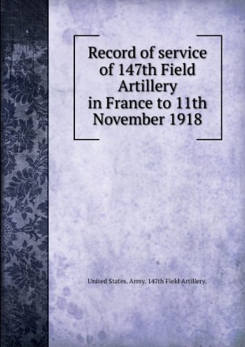 Record of service of 147th Field Artillery in France to 11th November 1918 (Fourth Infantry, South Dakota National Guard)