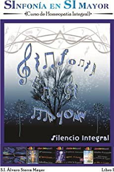 1. SILENCIO INTEGRAL: Curso de Homeopatía Integral 1 (SInfonía en SI Mayor) de [Máyer, Álvaro Sierra]