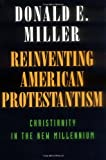 Reinventing American Protestantism - Christianity in the New Millennium, Donald E. Miller, 0520218116