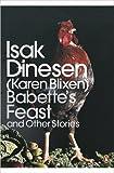 Babettes Feast & Other Stories (Penguin Modern Classics) by Dinesen, Isak, Blixen, Karen (2013) Paperback