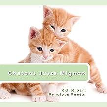 Chatons Juste Mignon: Fotos Et Chat Citations Pour Les Amateurs De Chat (French Edition)