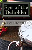 Eye of the Beholder, Gary Shockley, 1456526219