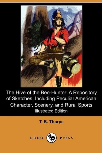 Read Online The Hive of the Bee-Hunter: A Repository of Sketches, Including Peculiar American Character, Scenery, and Rural Sports (Illustrated Edition) (Dodo ebook