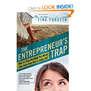 The Entrepreneur's Trap: How to Stop Working Too Much, Take Back Your Time and Enjoy Life Tina Forsyth