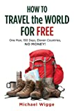 How to Travel the World for Free, Michael Wigge, 1626360316