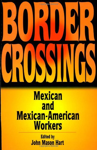 Border Crossings: Mexican and Mexican-American Workers...