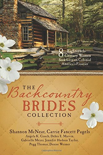 The Backcountry Brides Collection: Eight 18th Century Women Seek Love on Colonial America's (English Country Collection)