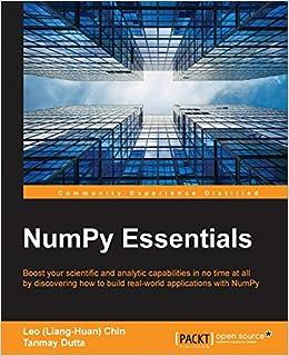 NumPy Essentials: Leo (Liang-Huan) Chin, Tanmay Dutta: 9781784393670