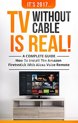 its-2017tv-without-cable-is-real-a-complete-guide-how-to-install-amazon-firetvstick-with-alexa-voice