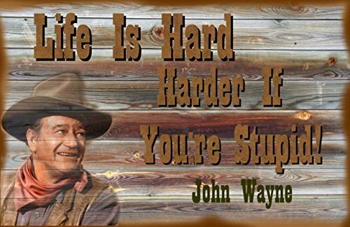 Old Tin Sign Life Is Hard Harder If You're Stupid John Wayne
