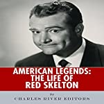 American Legends: The Life of Red Skelton    Charles River Editors