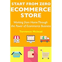 Start from Zero Ecommerce Store: Working from Home Through the Power of Ecommerce Business