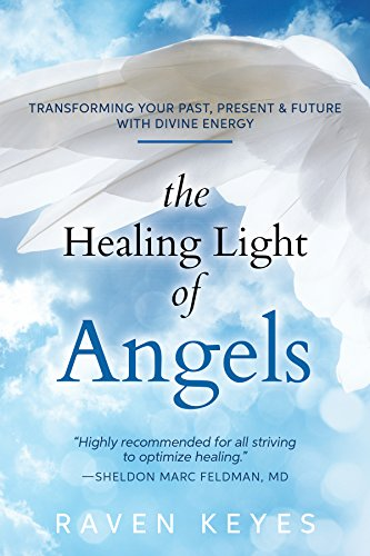 The Healing Light of Angels: Transforming Your Past, Present & Future with Divine - Light Angel Healing