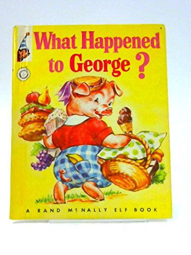 Elf Pig (What Happened to George ? (A Rand McNally Elf Book ))