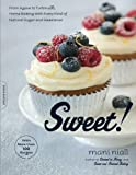 Sweet!: From Agave to Turbinado, Home Baking with Every Kind of Natural Sugar and Sweetener