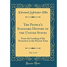 The People's Standard History of the United States, Vol. 5 of 5: From the Landing of the Norsemen to the Present Time (Classic Reprint)