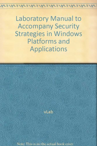 Laboratory Manual to Accompany Security Strategies in Windows Platforms and Applications