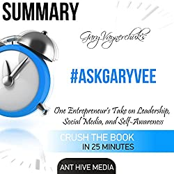 Summary of #AskGaryVee by Gary Vaynerchuk: One Entrepreneur's Take on Leadership, Social Media, and Self-Awareness
