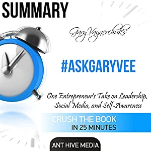 Summary of #AskGaryVee by Gary Vaynerchuk: One Entrepreneur's Take on Leadership, Social Media, and Self-Awareness Audiobook