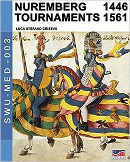 Nuremberg Tournaments 1446-1561 por Luca Stefano Cristini Gratis