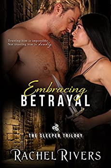 Embracing Betrayal (The Sleeper Trilogy Book 1) by [Rivers, Rachel]