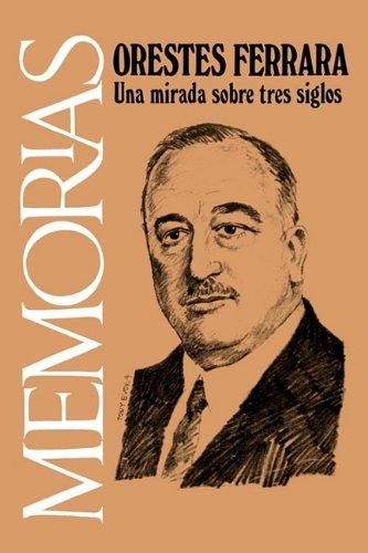 Memorias: Una Mirada sobre Tres Siglos (Spanish Edition) (Cuba Y Sus Jueces) [Orestes Ferrara] (Tapa Blanda)