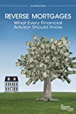 Reverse Mortgages: What Every Financial Advisor Should Know