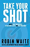 img - for Take Your Shot: How To Grow Your Business, Attract More Clients, And Make More Money book / textbook / text book