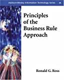 Principles of the Business Rule Approach, Ronald G. Ross, 0201788934
