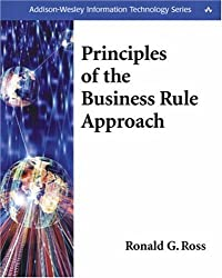 Principles of the Business Rule Approach (Addison-Wesley Information Technology)