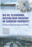 img - for Big Oil Playground, Russian Bear Preserve or European Periphery?: The Russian Barents Sea Region towards 2015 book / textbook / text book