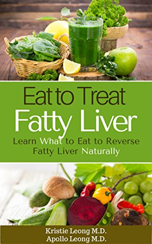 Liver Fatty - Fatty Liver Diet: Eat to Treat Fatty Liver