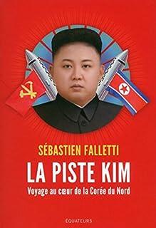 La piste Kim : voyage au coeur de la Corée du Nord, Falletti, Sébastien