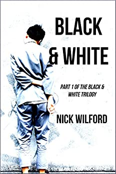 Black & White: Book One of the Black & White Trilogy by [Wilford, Nick]