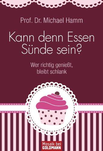 Kann denn Essen Sünde sein?: Wer richtig genießt, bleibt gesund und schlank (German Edition)
