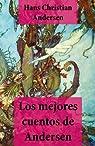 Los mejores cuentos de Andersen par Hans Christian Andersen