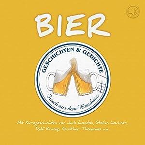 Bier. Geschichten und Gedichte frisch aus dem Brauhaus Hörbuch