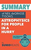 Summary of Neil deGrasse Tyson's Astrophysics for People in a Hurry: Key Takeaways & Analysis
