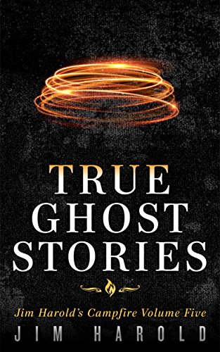 True Ghost Stories: Jim Harold's Campfire 5