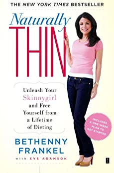 Naturally Thin: Unleash Your SkinnyGirl and Free Yourself from a Lifetime of Dieting by [Frankel, Bethenny]