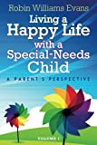 Living a Happy Life with a Special-Needs Child: A Parent's Perspective (Volume 1)