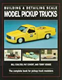Building and Detailing Scale Model Pickup Trucks, William Coulter and Pat Covert, 0890242674