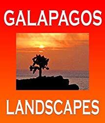 Galapagos Landscapes: Scenic Photographs from  Ecuador's Galapagos Archipelago, the Encantadas or Enchanted Isles, with words of Herman Melville, Charles ... FitzRoy (Galapagos Islands Nature Series)