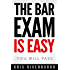The Bar Exam Is Easy: A Straightforward Guide on How to Pass the Bar Exam with Less Study Time and Save $3,000