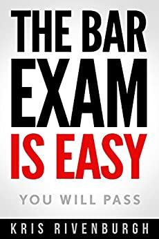 The Bar Exam Is Easy: A Straightforward Guide on How to Pass the Bar Exam with Less Study Time and Save $3,000 by [Rivenburgh, Kris]