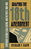 Shaping the Eighteenth Amendment, Richard F. Hamm, 0807821810