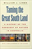 Taming the Great South Land : A History of the Conquest of Nature in Australia, Lines, William J., 0820320560