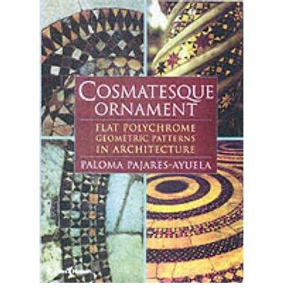 [(Cosmatesque Ornament: Flat Polychrome Geometric Patterns in Architecture )] [Author: Paloma Pajares-Ayuela] ()