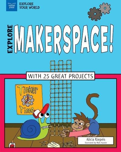 Explore Makerspace!: With 25 Great Projects (Explore Your World)