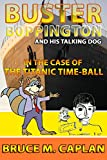 BUSTER BOPPINGTON and HIS TALKING DOG series of children's books: The Case of the Titanic Time-Ball